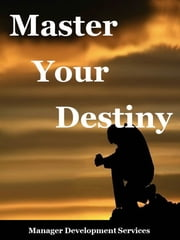 Master Your Destiny ebook by Manager Development Services