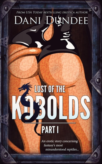 Lust of the Kobolds, Part I - Lust of the Monsters, #1 ebook by Dani Dundee
