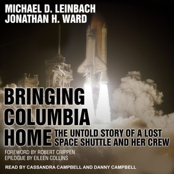 Bringing Columbia Home - The Untold Story of a Lost Space Shuttle and Her Crew audiobook by Michael D. Leinbach,Jonathan H. Ward