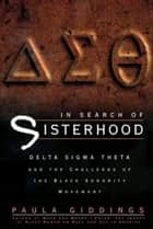 In Search of Sisterhood - Delta Sigma Theta and the Challenge of the Black Sorority Movement ebook by Paula J Giddings