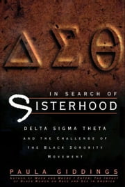 In Search of Sisterhood - Delta Sigma Theta and the Challenge of the Black Sorority Movement ebook by Paula J. Giddings