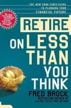 Retire on Less Than You Think ebook by Fred Brock