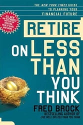 Retire on Less Than You Think - The New York Times Guide to Planning Your Financial Future ebook by Fred Brock