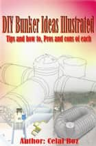 DIY Bunker Ideas Illustrated ebook by Al Boz