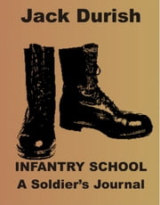 Infantry School: A Soldier's Journal ebook by Jack Durish