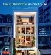 The Sustainable Asian House - Thailand, Malaysia, Singapore, Indonesia, Philippines ebook by Paul McGillick,Masano Kawana