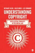 Understanding Copyright - Intellectual Property in the Digital Age ebook by Bethany Klein, Giles Moss, Lee Edwards