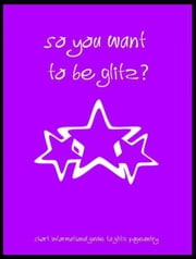 So you want to try Glitz? ebook by Light Glare