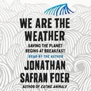 We Are the Weather - Saving the Planet Begins at Breakfast Hörbuch by Jonathan Safran Foer