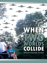 When Two Worlds Collide ebook by William Kenneth Tincher