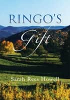 Ringo's Gift ebook by Sarah Rees Howell