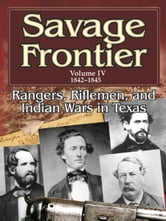 Savage Frontier Volume 4 1842-1845: Rangers, Riflemen, and Indian Wars in Texas ebook by Stephen L. Moore