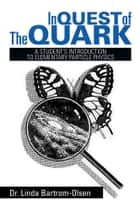 In Quest of The Quark ebook by Dr. Linda Bartrom-Olsen