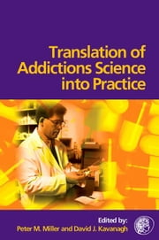 Translation of Addictions Science Into Practice ebook by Miller, Peter M.