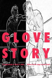 Glove Story - A tragicomedy in black & white ebook by Ken Pisani