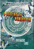 O destino da Número Dez eBook by Pittacus Lore
