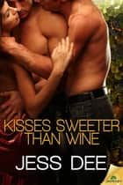 Kisses Sweeter Than Wine ebook by Jess Dee