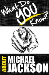 What Do You Know About Michael Jackson? - What Do You Know About...? ebook by T.K. Parker