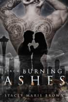 From Burning Ashes (Collector Series #4) ebook by Stacey Marie Brown