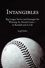 Intangibles: Big-League Stories and Strategies for Winning the Mental Game?in Baseball and in Life ebook by Geoff Miller