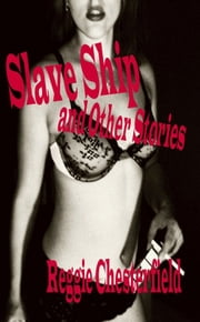 Slave Ship And Other Stories ebook by Reggie Chesterfield