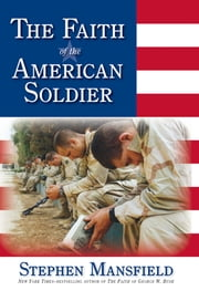 The Faith of the American Soldier ebook by Stephen Mansfield