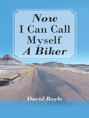 """Now I Can Call Myself A Biker"" ebook by David Royle"