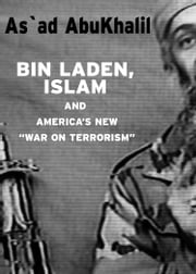 Bin Laden, Islam, & America's New War on Terrorism ebook by As'Ad Abukhalil
