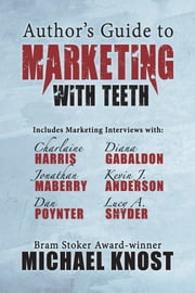 Author's Guide to Marketing With Teeth ebook by Michael Knost