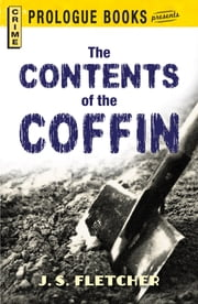 The Contents of the Coffin ebook by J.S. Fletcher