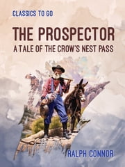 The Prospector A Tale of the Crow's Nest Pass ebook by Ralph Connor