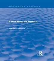 Later Roman Britain (Routledge Revivals) ebook by Stephen Johnson