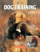 Dog Training: Retrievers and Pointing Dogs - Retrievers and Pointing Dogs ebook by Jason Smith