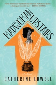 The Madwoman Upstairs - A Novel ebook by Catherine Lowell