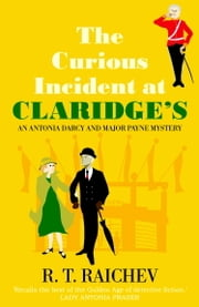 Curious Incident at Claridge's - An Antonia Darcy and Major Hugh Payne Investigation ebook by R.T. Raichev