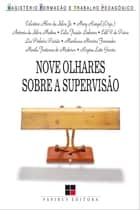 Nove olhares sobre a supervisão ebook by Celestino Alves da Silva Júnior, Mary Rangel