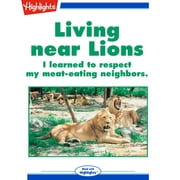 Living near Lions audiobook by Highlights for Children