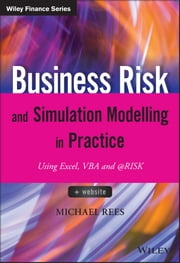 Business Risk and Simulation Modelling in Practice - Using Excel, VBA and @RISK ebook by Michael Rees