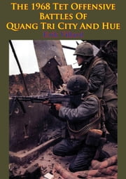 The 1968 Tet Offensive Battles Of Quang Tri City And Hue [Illustrated Edition] ebook by Erik Villard