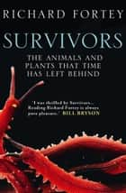 Survivors: The Animals and Plants that Time has Left Behind (Text Only) 電子書 by Richard Fortey