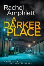 A Darker Place (Detective Kay Hunter crime thriller series, Book 10) - A Detective Kay Hunter crime thriller ebook by