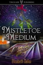 Mistletoe Medium ebook by Elizabeth Delisi