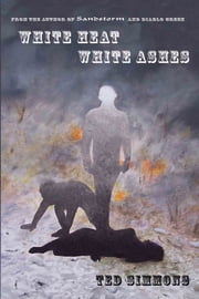 White Heat, White Ashes ebook by Ted Simmons