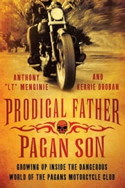 "Prodigal Father, Pagan Son - Growing Up Inside the Dangerous World of the Pagans Motorcycle Club ebook by Anthony ""LT"" Menginie,Kerrie Droban"