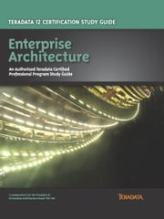 Teradata 12 Certification Study Guide - Enterprise Architecture ebook by Stephen Wilmes, Eric Rivard