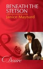 Beneath the Stetson (Mills & Boon Desire) (Texas Cattleman's Club: The Missing Mogul, Book 7) 電子書 by Janice Maynard