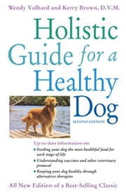 Holistic Guide for a Healthy Dog ebook by Wendy Volhard,Kerry Brown
