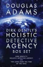 Dirk Gently's Holistic Detective Agency Box Set - Dirk Gently's Holistic Detective Agency and The Long Dark Tea-Time of the Soul ebook by Douglas Adams