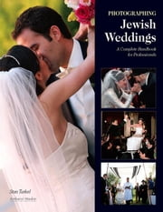 Photographing Jewish Weddings: A Complete Handbook for Professionals ebook by Turkel, Stan