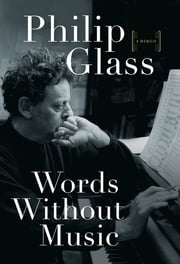 Words Without Music: A Memoir ebook by Philip Glass